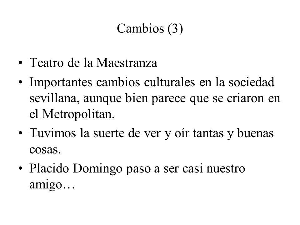 Cambios (3) Teatro de la Maestranza Importantes cambios culturales en la sociedad sevillana, aunque bien parece que se criaron en el Metropolitan. Tuv