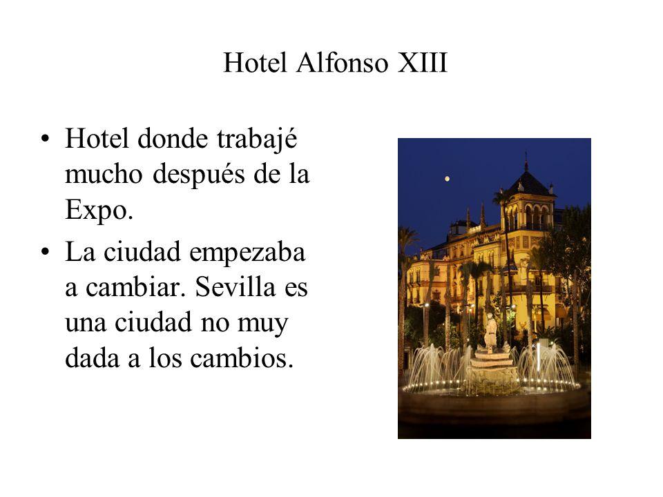 Hotel Alfonso XIII Hotel donde trabajé mucho después de la Expo. La ciudad empezaba a cambiar. Sevilla es una ciudad no muy dada a los cambios.