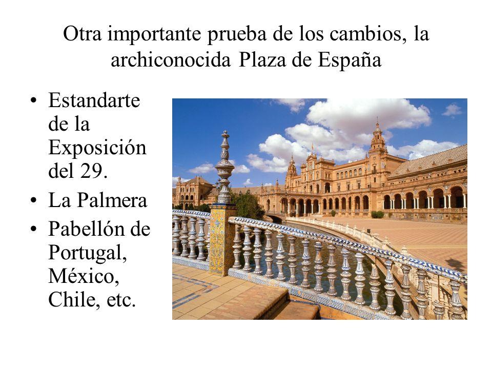 Otra importante prueba de los cambios, la archiconocida Plaza de España Estandarte de la Exposición del 29. La Palmera Pabellón de Portugal, México, C