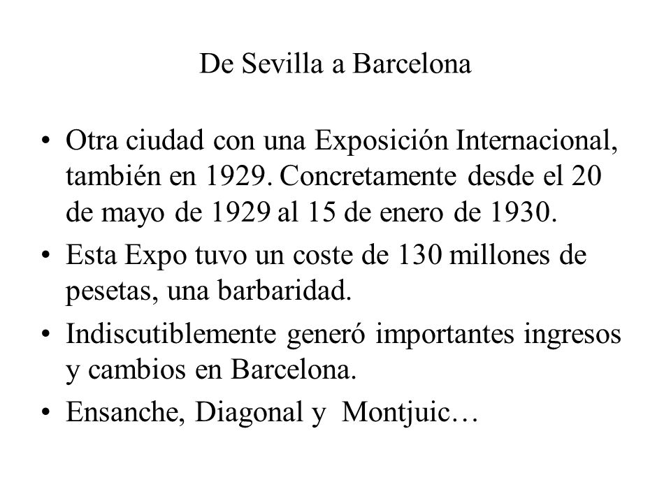 De Sevilla a Barcelona Otra ciudad con una Exposición Internacional, también en 1929. Concretamente desde el 20 de mayo de 1929 al 15 de enero de 1930