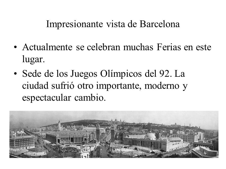 Impresionante vista de Barcelona Actualmente se celebran muchas Ferias en este lugar. Sede de los Juegos Olímpicos del 92. La ciudad sufrió otro impor