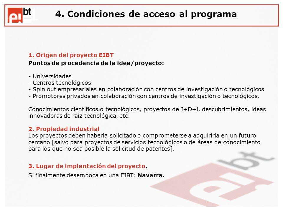 1 1. Origen del proyecto EIBT Puntos de procedencia de la idea/proyecto: - Universidades - Centros tecnológicos - Spin out empresariales en colaboraci
