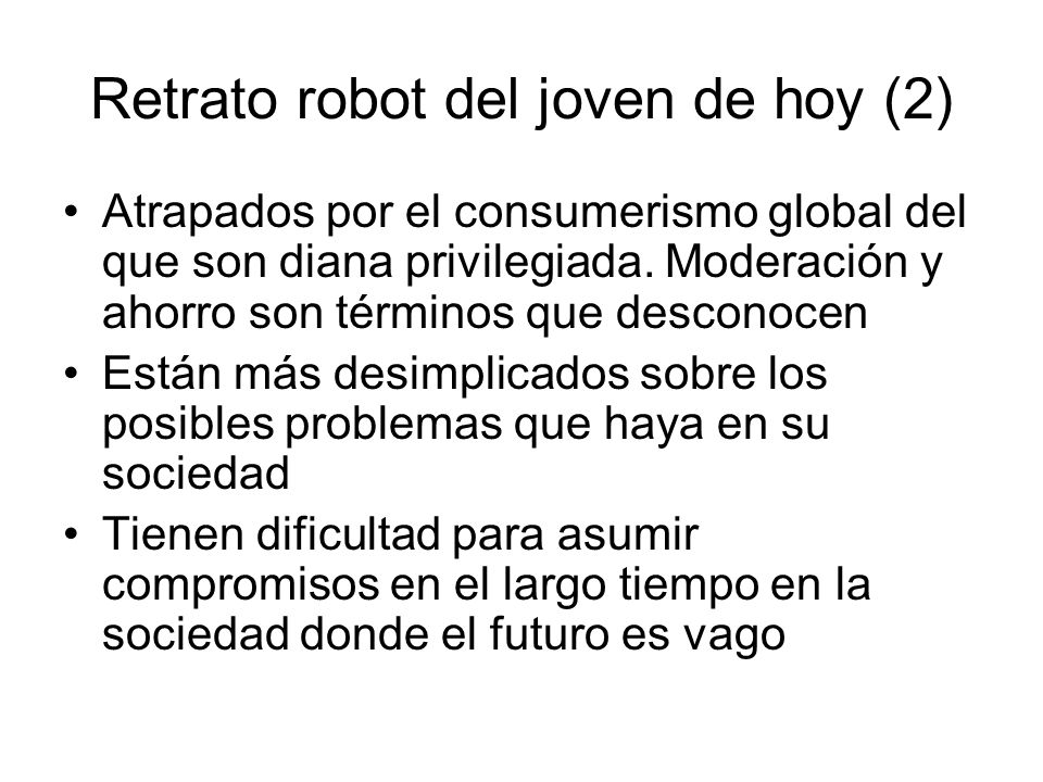 Retrato robot del joven de hoy (2) Atrapados por el consumerismo global del que son diana privilegiada. Moderación y ahorro son términos que desconoce