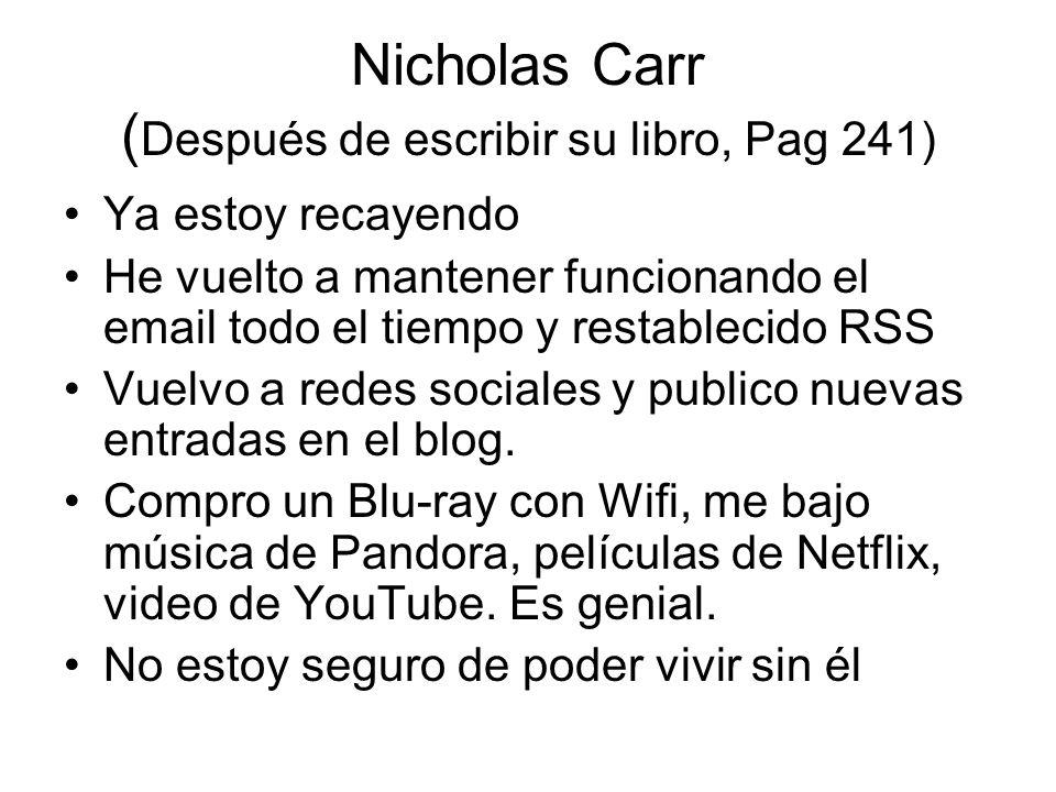 Nicholas Carr ( Después de escribir su libro, Pag 241) Ya estoy recayendo He vuelto a mantener funcionando el email todo el tiempo y restablecido RSS Vuelvo a redes sociales y publico nuevas entradas en el blog.