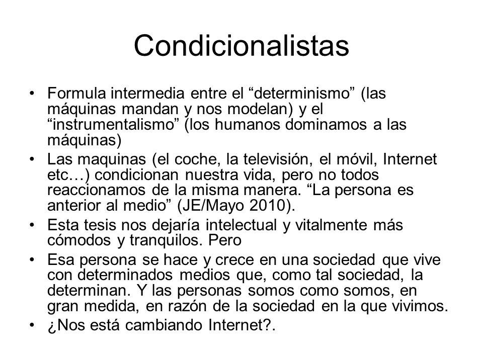 Condicionalistas Formula intermedia entre el determinismo (las máquinas mandan y nos modelan) y el instrumentalismo (los humanos dominamos a las máqui