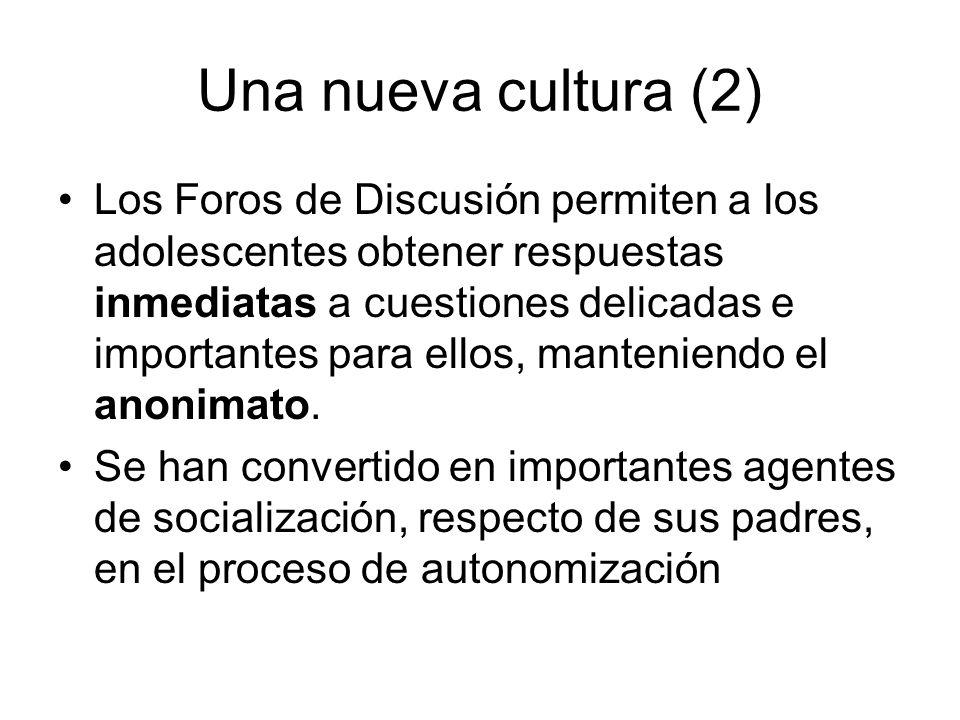 Una nueva cultura (2) Los Foros de Discusión permiten a los adolescentes obtener respuestas inmediatas a cuestiones delicadas e importantes para ellos, manteniendo el anonimato.