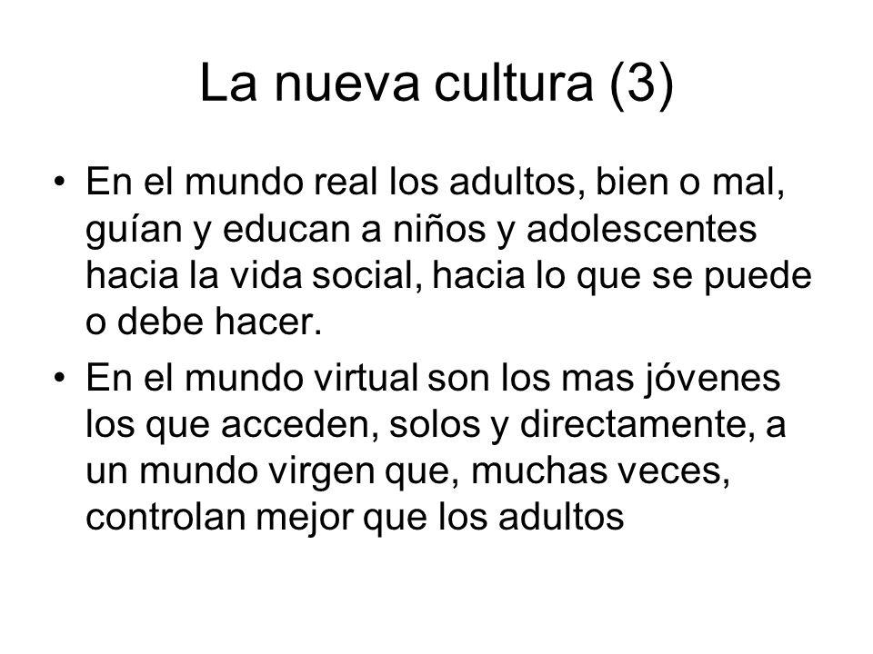 La nueva cultura (3) En el mundo real los adultos, bien o mal, guían y educan a niños y adolescentes hacia la vida social, hacia lo que se puede o debe hacer.