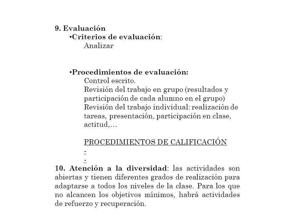 9. Evaluación Criterios de evaluación : Analizar Procedimientos de evaluación: Control escrito. Revisión del trabajo en grupo (resultados y participac