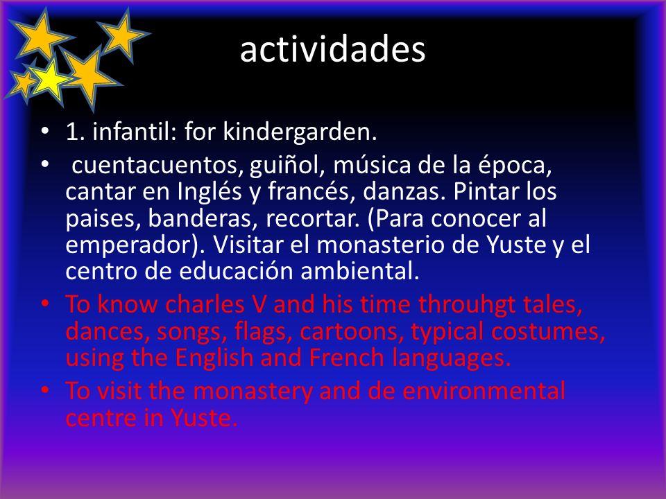 actividades 1. infantil: for kindergarden. cuentacuentos, guiñol, música de la época, cantar en Inglés y francés, danzas. Pintar los paises, banderas,