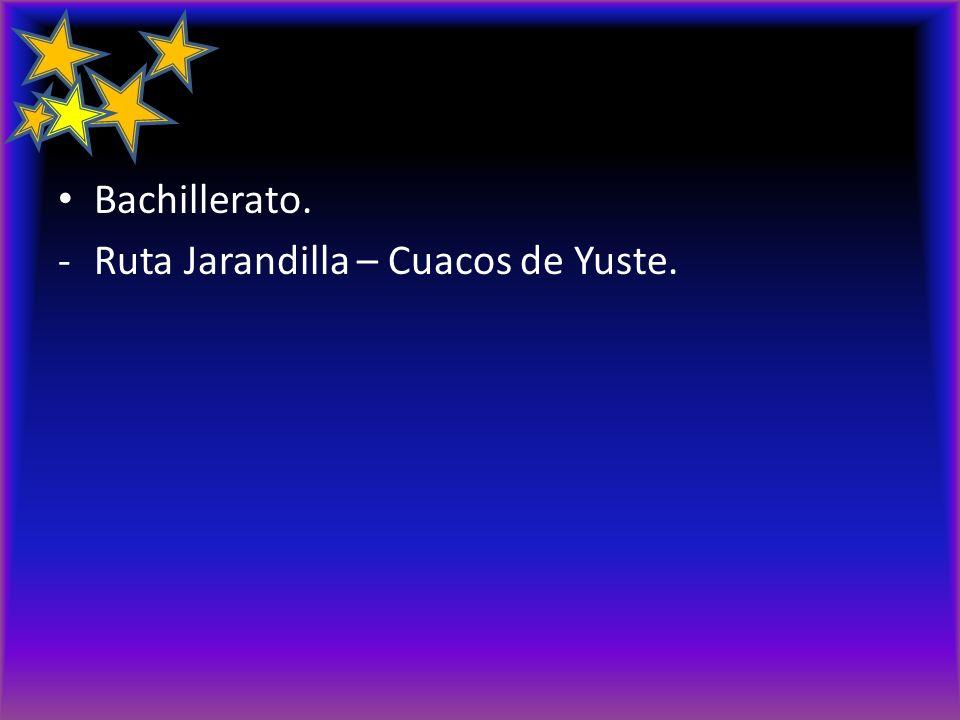 Bachillerato. -Ruta Jarandilla – Cuacos de Yuste.