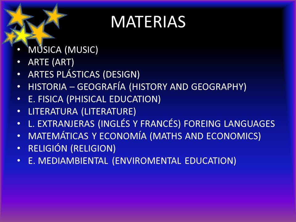 MATERIAS MÚSICA (MUSIC) ARTE (ART) ARTES PLÁSTICAS (DESIGN) HISTORIA – GEOGRAFÍA (HISTORY AND GEOGRAPHY) E. FISICA (PHISICAL EDUCATION) LITERATURA (LI