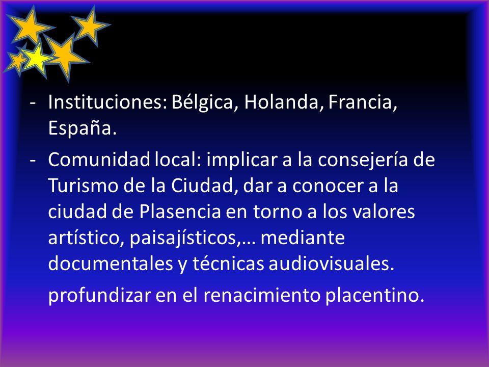 -Instituciones: Bélgica, Holanda, Francia, España. -Comunidad local: implicar a la consejería de Turismo de la Ciudad, dar a conocer a la ciudad de Pl
