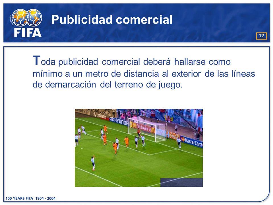 12 Publicidad comercial T oda publicidad comercial deberá hallarse como mínimo a un metro de distancia al exterior de las líneas de demarcación del te