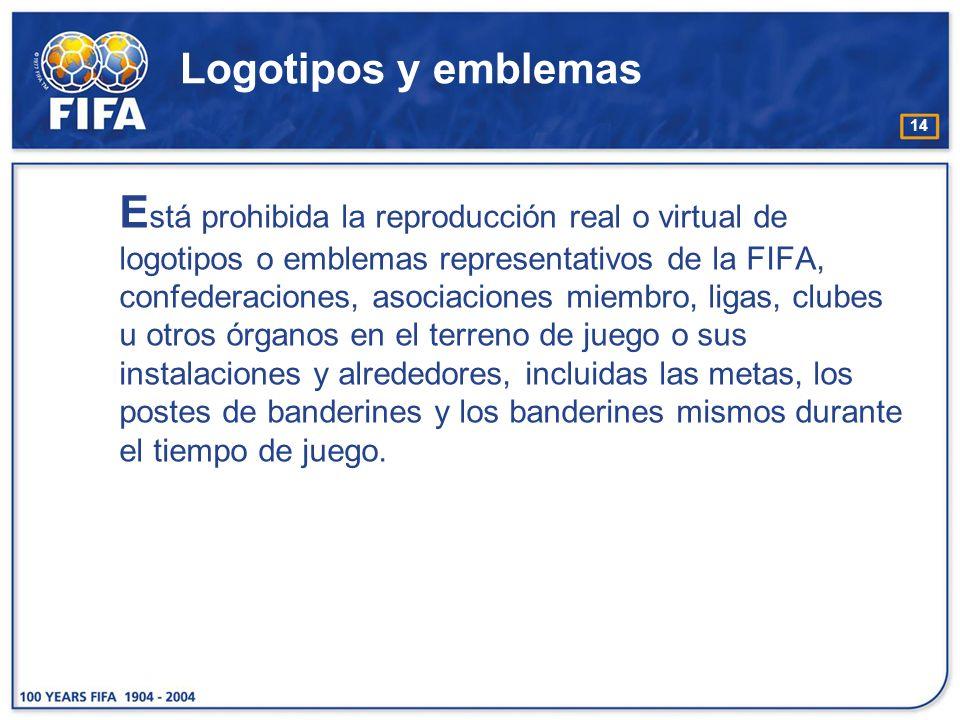 14 Logotipos y emblemas E stá prohibida la reproducción real o virtual de logotipos o emblemas representativos de la FIFA, confederaciones, asociacion
