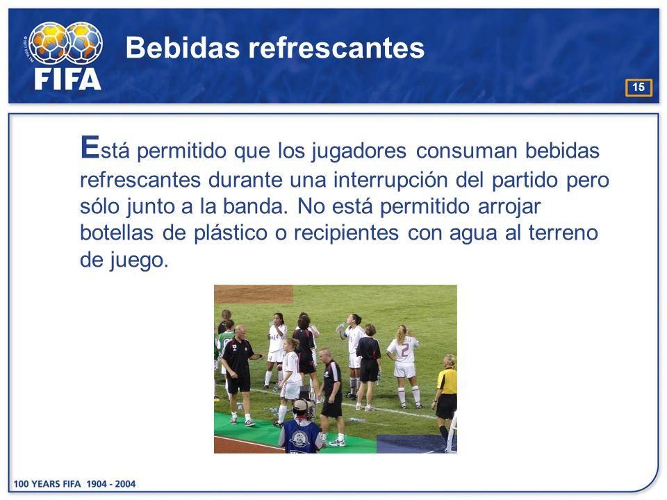 15 Bebidas refrescantes E stá permitido que los jugadores consuman bebidas refrescantes durante una interrupción del partido pero sólo junto a la band