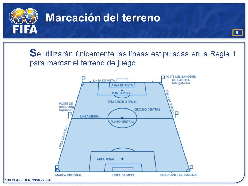 6 Marcación del terreno S e utilizarán únicamente las líneas estipuladas en la Regla 1 para marcar el terreno de juego.