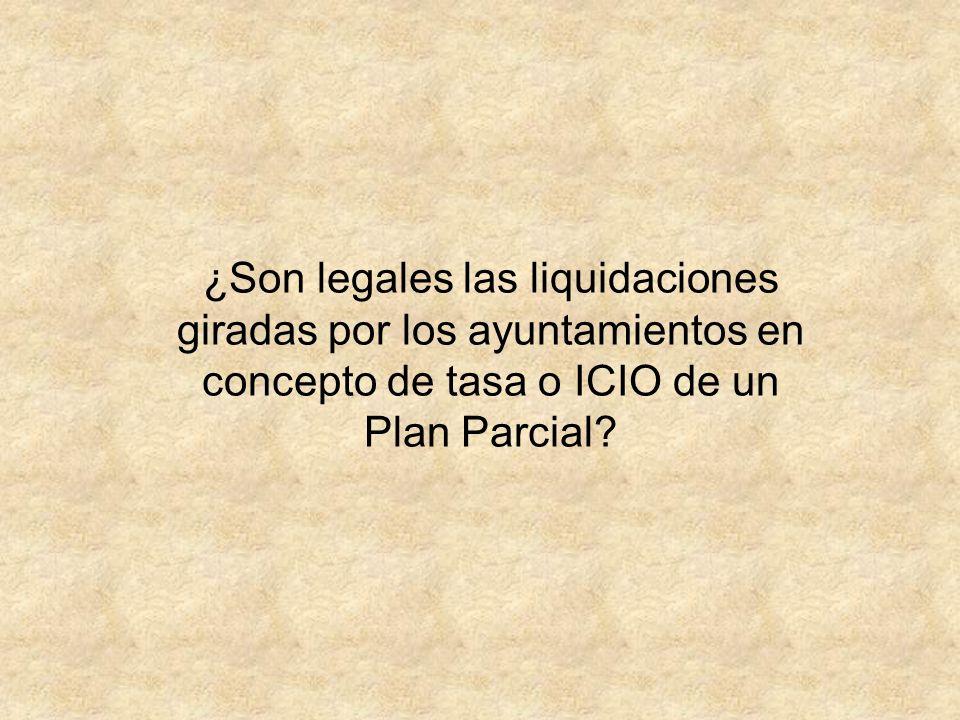 ¿Son legales las liquidaciones giradas por los ayuntamientos en concepto de tasa o ICIO de un Plan Parcial