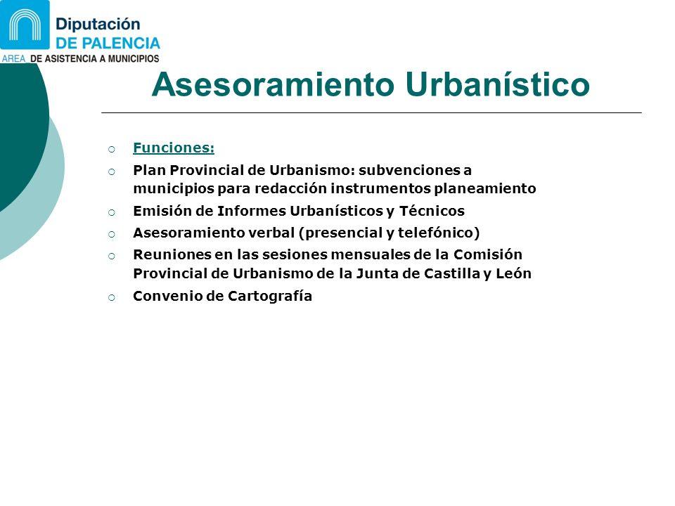Asesoramiento Urbanístico Funciones: Plan Provincial de Urbanismo: subvenciones a municipios para redacción instrumentos planeamiento Emisión de Infor