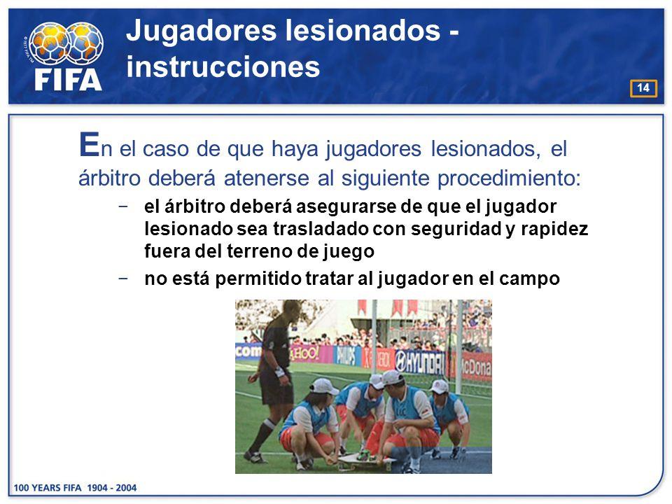 14 E n el caso de que haya jugadores lesionados, el árbitro deberá atenerse al siguiente procedimiento: el árbitro deberá asegurarse de que el jugador