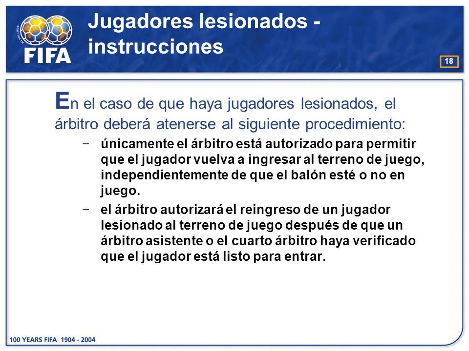 18 E n el caso de que haya jugadores lesionados, el árbitro deberá atenerse al siguiente procedimiento: únicamente el árbitro está autorizado para per
