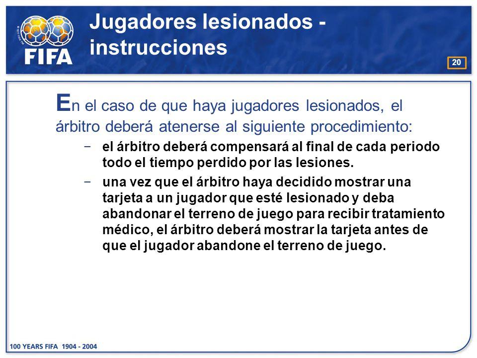 20 E n el caso de que haya jugadores lesionados, el árbitro deberá atenerse al siguiente procedimiento: el árbitro deberá compensará al final de cada