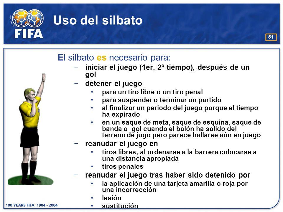 51 Uso del silbato El silbato es necesario para: iniciar el juego (1er, 2º tiempo), después de un gol detener el juego para un tiro libre o un tiro pe