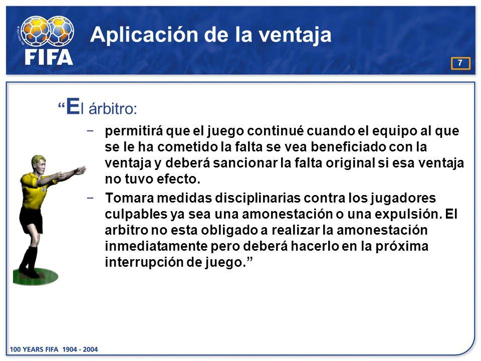 8 Aplicación de la ventaja E l árbitro deberá considerar las siguientes circunstancias para decidir si debe aplicar la ventaja o interrumpir el juego: La gravedad de la infracción.