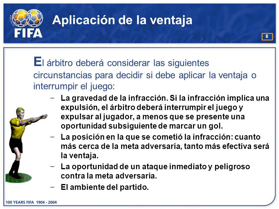 8 Aplicación de la ventaja E l árbitro deberá considerar las siguientes circunstancias para decidir si debe aplicar la ventaja o interrumpir el juego: