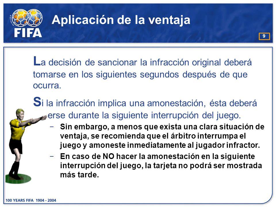 9 Aplicación de la ventaja L a decisión de sancionar la infracción original deberá tomarse en los siguientes segundos después de que ocurra. S i la in