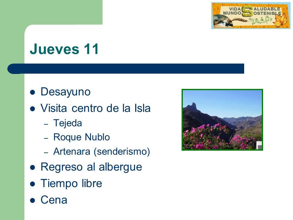 Jueves 11 Desayuno Visita centro de la Isla – Tejeda – Roque Nublo – Artenara (senderismo) Regreso al albergue Tiempo libre Cena