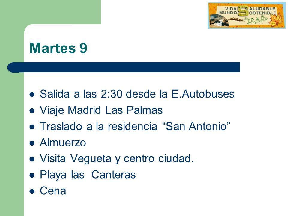 Martes 9 Salida a las 2:30 desde la E.Autobuses Viaje Madrid Las Palmas Traslado a la residencia San Antonio Almuerzo Visita Vegueta y centro ciudad.