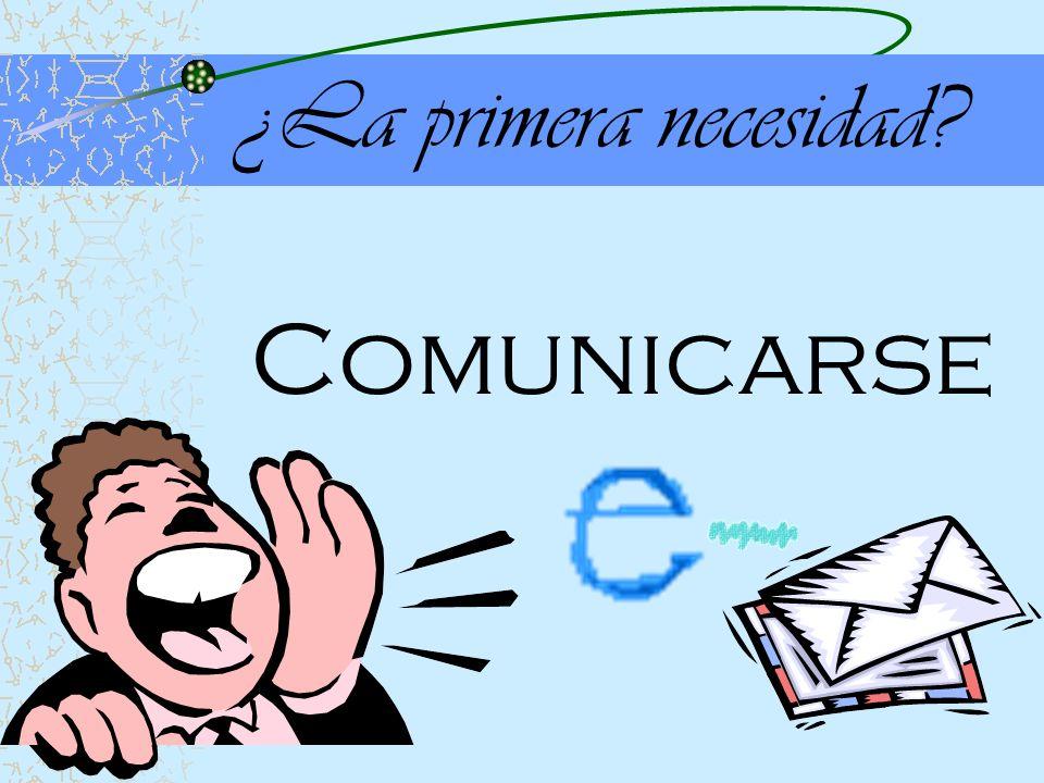 ¿La primera necesidad Comunicarse