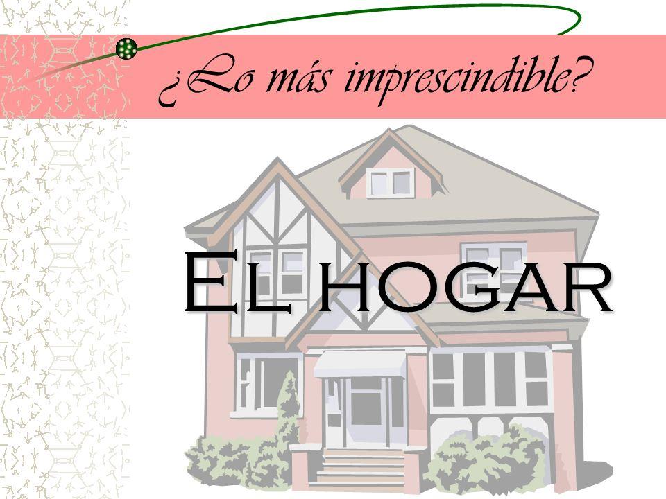 ¿Lo más imprescindible El hogar