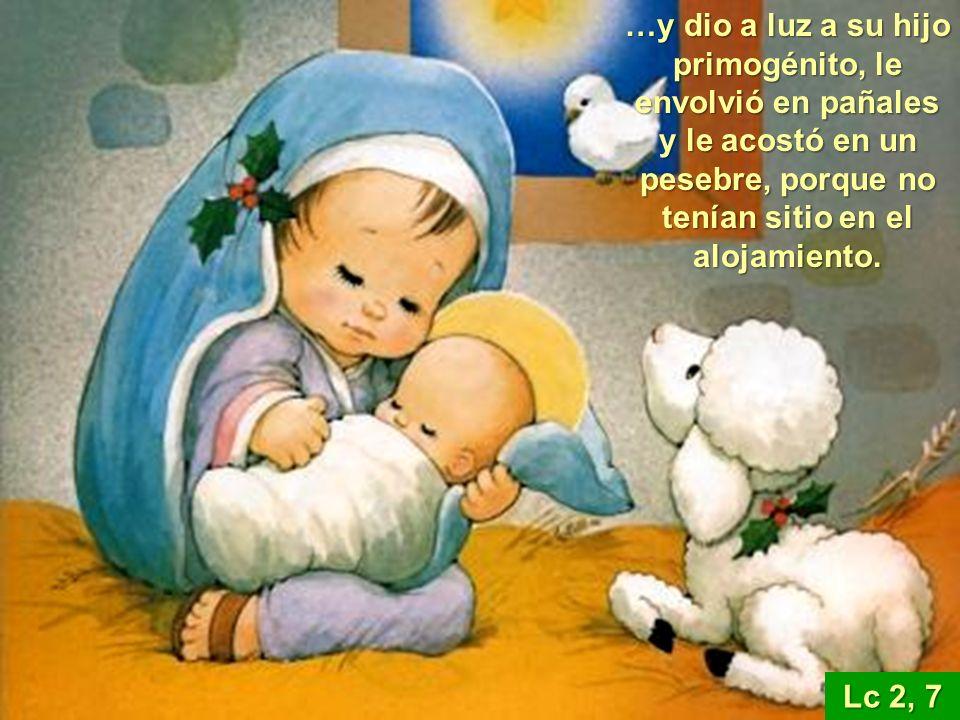 …y dio a luz a su hijo primogénito, le envolvió en pañales y le acostó en un pesebre, porque no tenían sitio en el alojamiento.