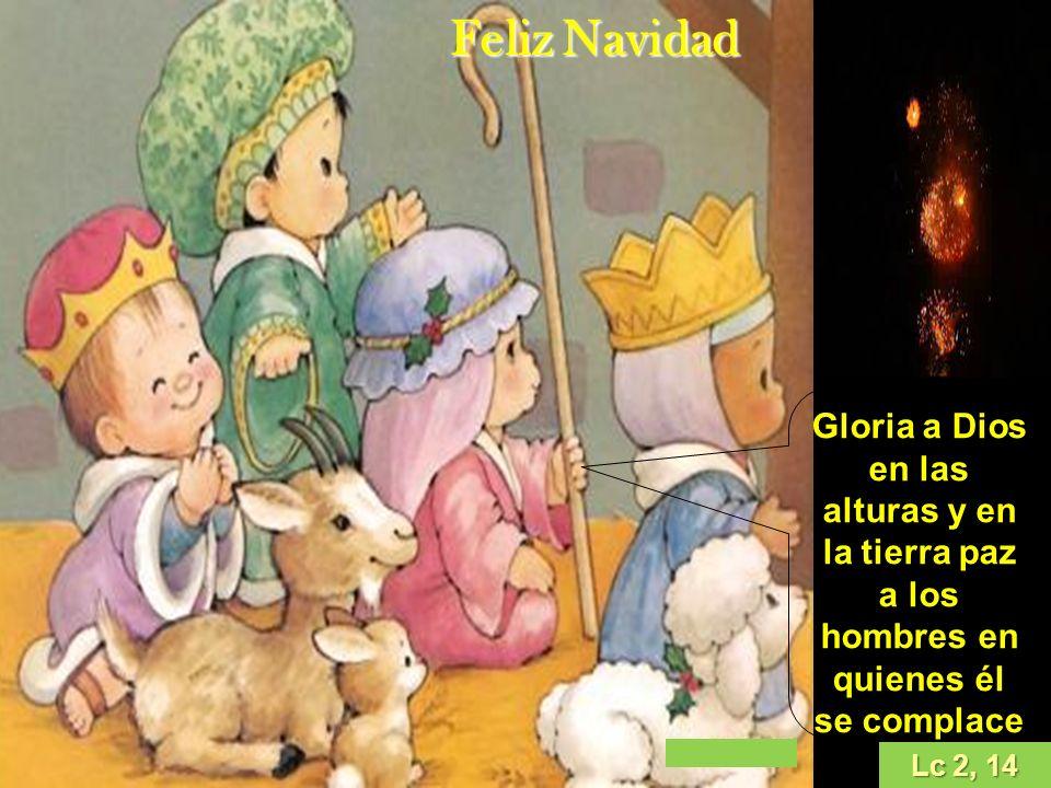 Lc 2, 14 Gloria a Dios en las alturas y en la tierra paz a los hombres en quienes él se complace Feliz Navidad