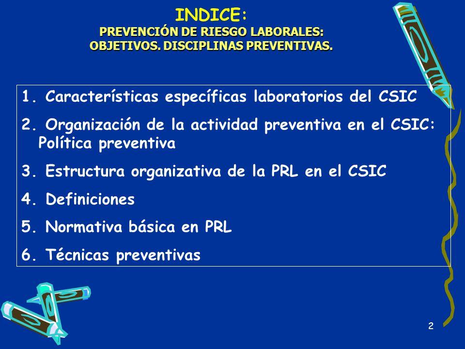 2 INDICE: PREVENCIÓN DE RIESGO LABORALES: OBJETIVOS. DISCIPLINAS PREVENTIVAS. 1. Características específicas laboratorios del CSIC 2. Organización de