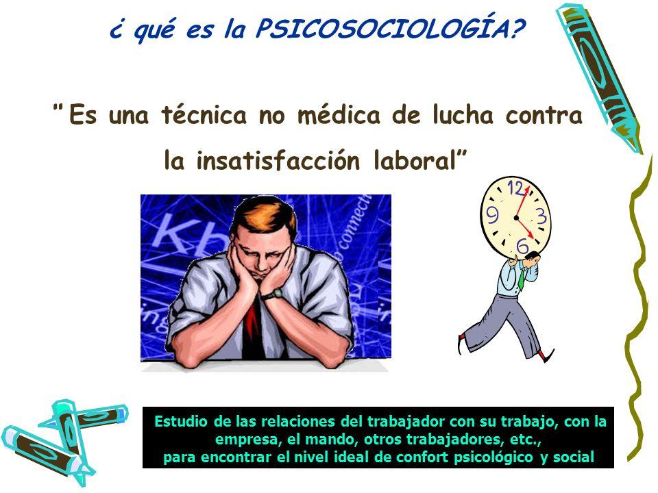 28 ¿ qué es la PSICOSOCIOLOGÍA? Es una técnica no médica de lucha contra la insatisfacción laboral Estudio de las relaciones del trabajador con su tra