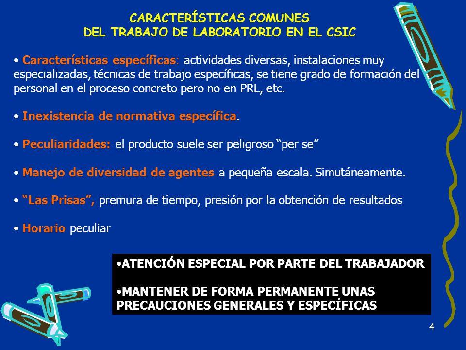 4 CARACTERÍSTICAS COMUNES DEL TRABAJO DE LABORATORIO EN EL CSIC Características específicas: actividades diversas, instalaciones muy especializadas, t