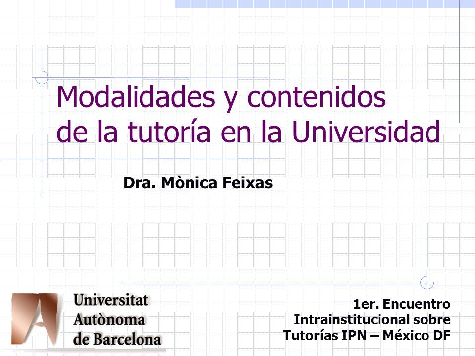 Modalidades y contenidos de la tutoría en la Universidad Dra. Mònica Feixas 1er. Encuentro Intrainstitucional sobre Tutorías IPN – México DF