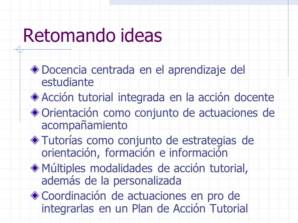 Retomando ideas Docencia centrada en el aprendizaje del estudiante Acción tutorial integrada en la acción docente Orientación como conjunto de actuaci