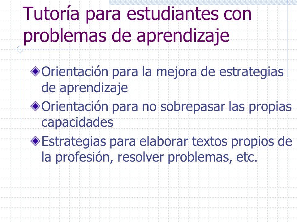 Tutoría para estudiantes con problemas de aprendizaje Orientación para la mejora de estrategias de aprendizaje Orientación para no sobrepasar las prop