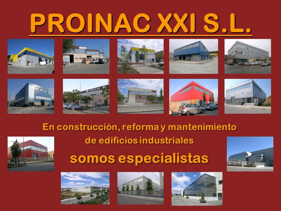 PROINAC XXI S.L. En construcción, reforma y mantenimiento de edificios industriales somos especialistas