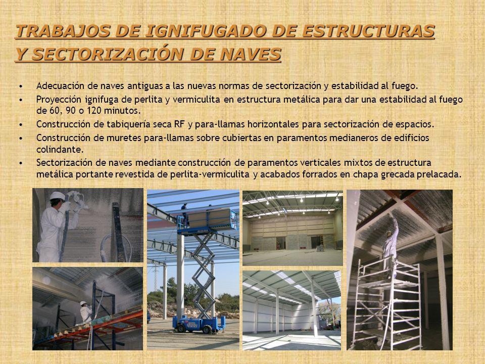 TRABAJOS DE IGNIFUGADO DE ESTRUCTURAS Y SECTORIZACIÓN DE NAVES Adecuación de naves antiguas a las nuevas normas de sectorización y estabilidad al fueg