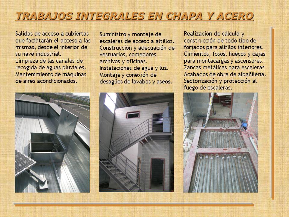 TRABAJOS INTEGRALES EN CHAPA Y ACERO Salidas de acceso a cubiertas que facilitarán el acceso a las mismas, desde el interior de su nave industrial. Li