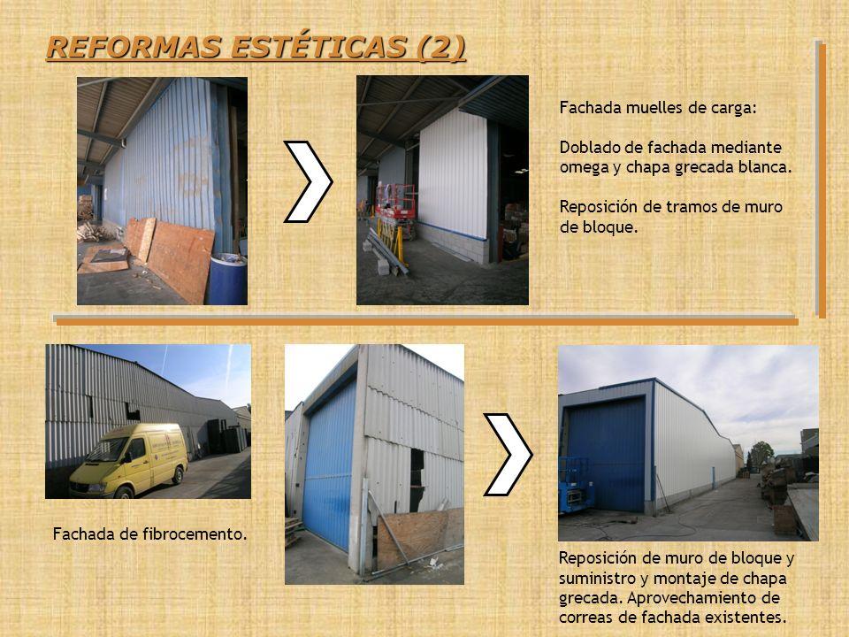 REFORMAS ESTÉTICAS (2) Reposición de muro de bloque y suministro y montaje de chapa grecada. Aprovechamiento de correas de fachada existentes. Fachada