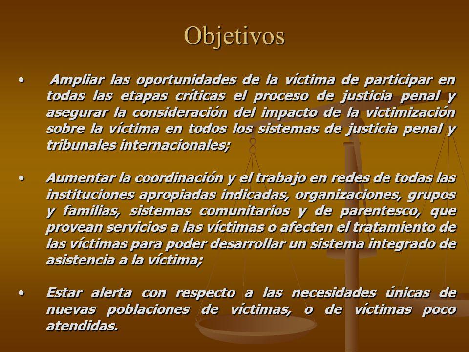 Objetivos Ampliar las oportunidades de la víctima de participar en todas las etapas críticas el proceso de justicia penal y asegurar la consideración
