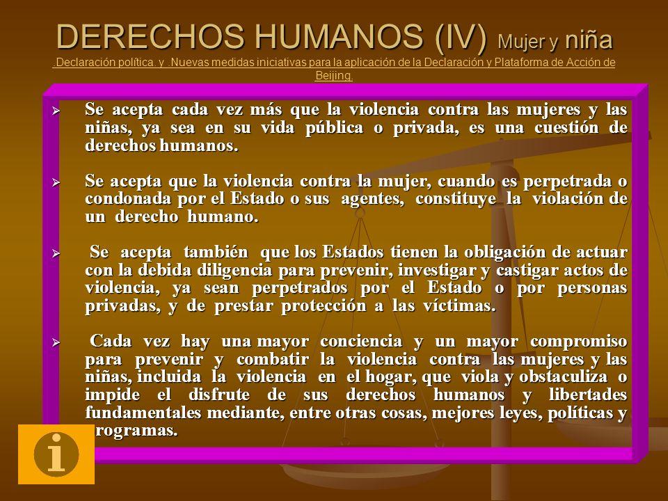 DERECHOS HUMANOS (IV) Mujer y niña DERECHOS HUMANOS (IV) Mujer y niña.Declaración política. y.Nuevas medidas iniciativas para la aplicación de la Decl