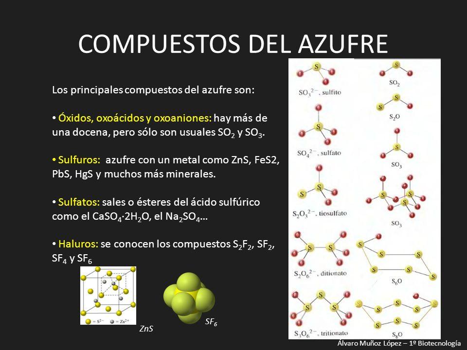 COMPUESTOS DEL AZUFRE Los principales compuestos del azufre son: Óxidos, oxoácidos y oxoaniones: hay más de una docena, pero sólo son usuales SO 2 y S