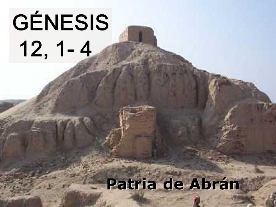 GÉNESIS 12, 1- 4 Patria de Abrán