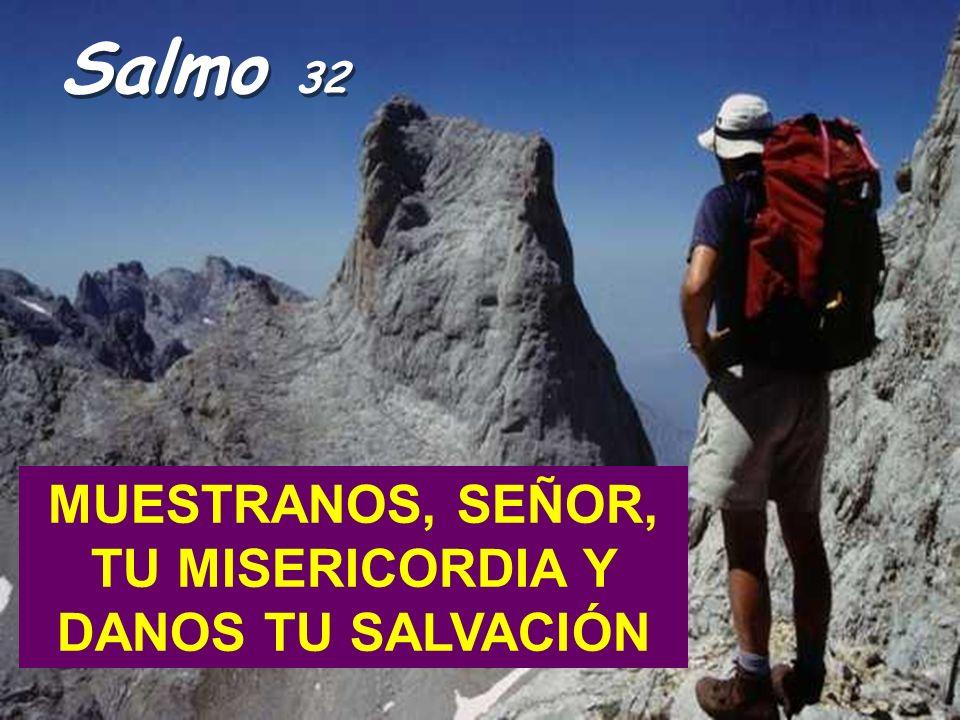MUESTRANOS, SEÑOR, TU MISERICORDIA Y DANOS TU SALVACIÓN Salmo 32